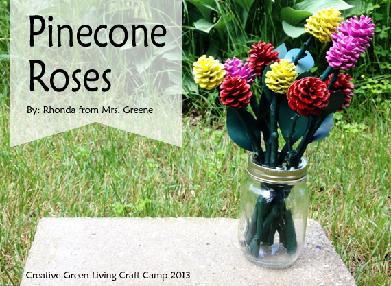 Pinecone and Stick Roses by Mrs. Greene for Creative Green Living