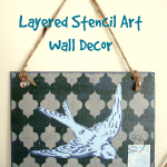 Put a bird on it! Layered Stencil Art Wall Decor