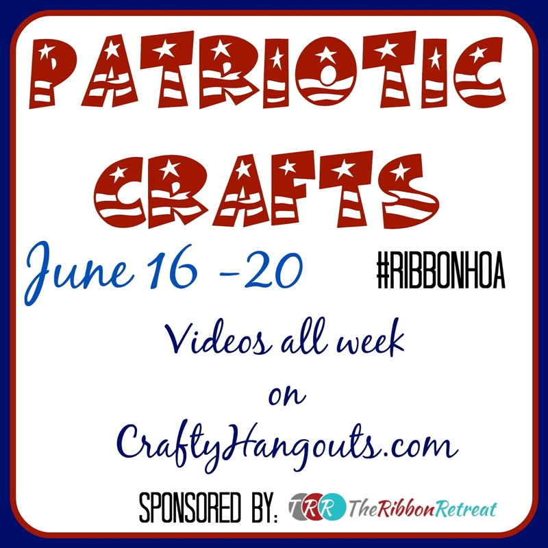 Patriotic Craft Videos using ribbon at CraftyHangouts.com! #ribbonHOA