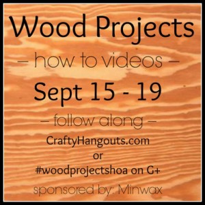 Crafty Hangouts Wood Projects how-to videos, sponsored by Minwax