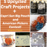 5 Upcycled Crafts plus Capri Sun Big Pouch and American Pickers Contest!