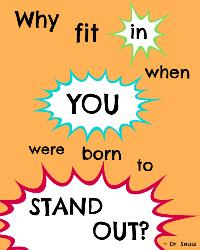 Dr. Seuss Printable Quote: Why fit in when you were born to stand out?
