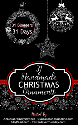 31 Handmade Christmas Ornaments brought to you by 31 Bloggers over 31 Days - AnExtraordinaryDay.net