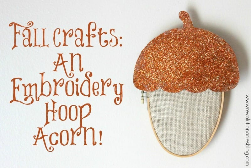 Embroidery Hoop Acorn tutorial by Revolutionaries Market