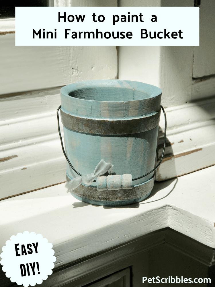 How to paint a beautiful mini farmhouse wooden bucket. An easy DIY!
